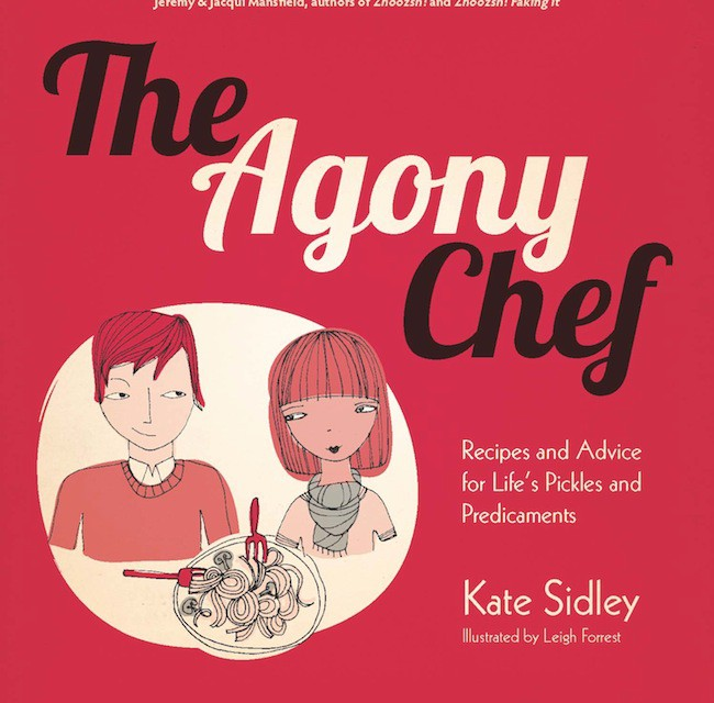"""The Agony Chef- Recipes and Advice for Life's Pickles and Predicaments"""
