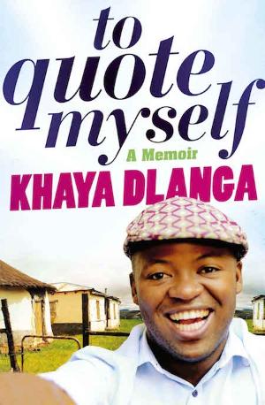 """""""TO QUOTE MYSELF"""" by Khaya Dlanga"""