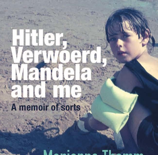 HITLER, VERWOERD, MANDELA AND ME BY MARIANNE THAMM, a memoir of sorts
