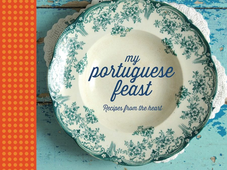 My Portuguese Feast, Recipes From The Heart By Mimi Jardim